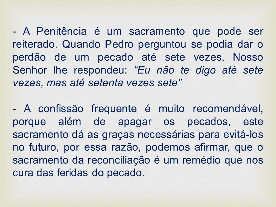 - A Penitência é um sacramento que pode ser reiterado
