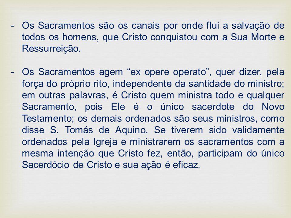 Os Sacramentos são os canais por onde flui a salvação de todos os homens, que Cristo conquistou com a Sua Morte e Ressurreição.