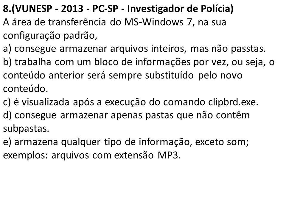 8.(VUNESP - 2013 - PC-SP - Investigador de Polícia) A área de transferência do MS-Windows 7, na sua configuração padrão, a) consegue armazenar arquivos inteiros, mas não passtas.