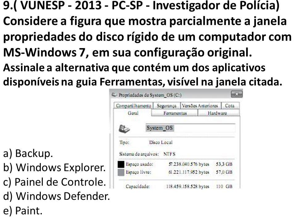 9.( VUNESP - 2013 - PC-SP - Investigador de Polícia) Considere a figura que mostra parcialmente a janela propriedades do disco rígido de um computador com MS-Windows 7, em sua configuração original.