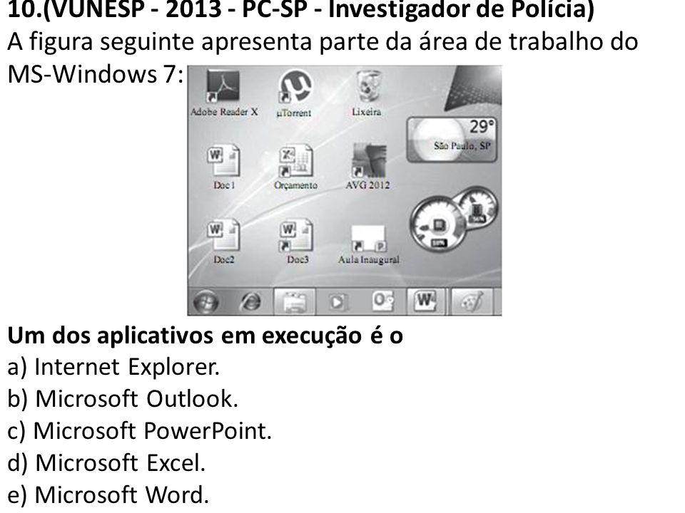 10.(VUNESP - 2013 - PC-SP - Investigador de Polícia) A figura seguinte apresenta parte da área de trabalho do MS-Windows 7: Um dos aplicativos em execução é o a) Internet Explorer.