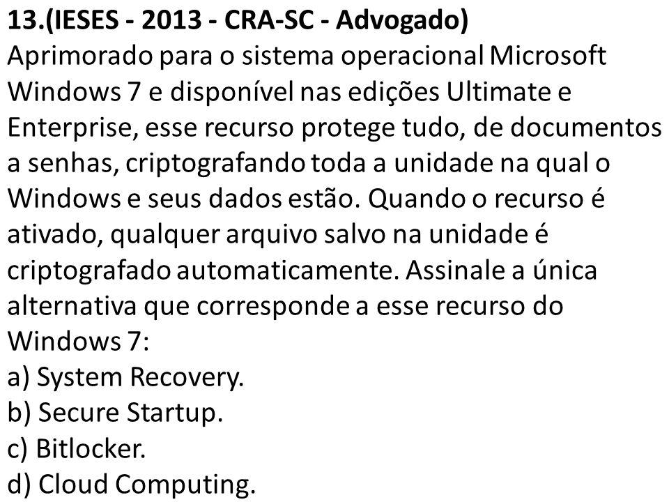 13.(IESES - 2013 - CRA-SC - Advogado) Aprimorado para o sistema operacional Microsoft Windows 7 e disponível nas edições Ultimate e Enterprise, esse recurso protege tudo, de documentos a senhas, criptografando toda a unidade na qual o Windows e seus dados estão.