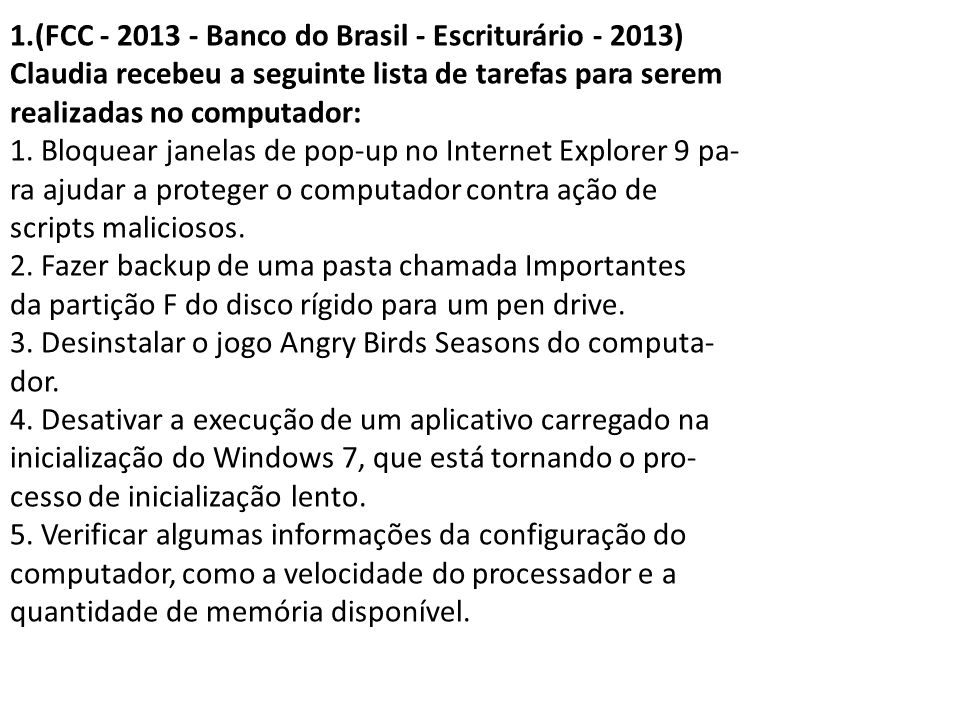 1.(FCC - 2013 - Banco do Brasil - Escriturário - 2013) Claudia recebeu a seguinte lista de tarefas para serem realizadas no computador: 1.