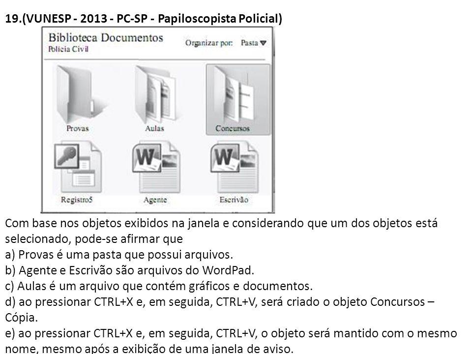 19.(VUNESP - 2013 - PC-SP - Papiloscopista Policial) Com base nos objetos exibidos na janela e considerando que um dos objetos está selecionado, pode-se afirmar que a) Provas é uma pasta que possui arquivos.