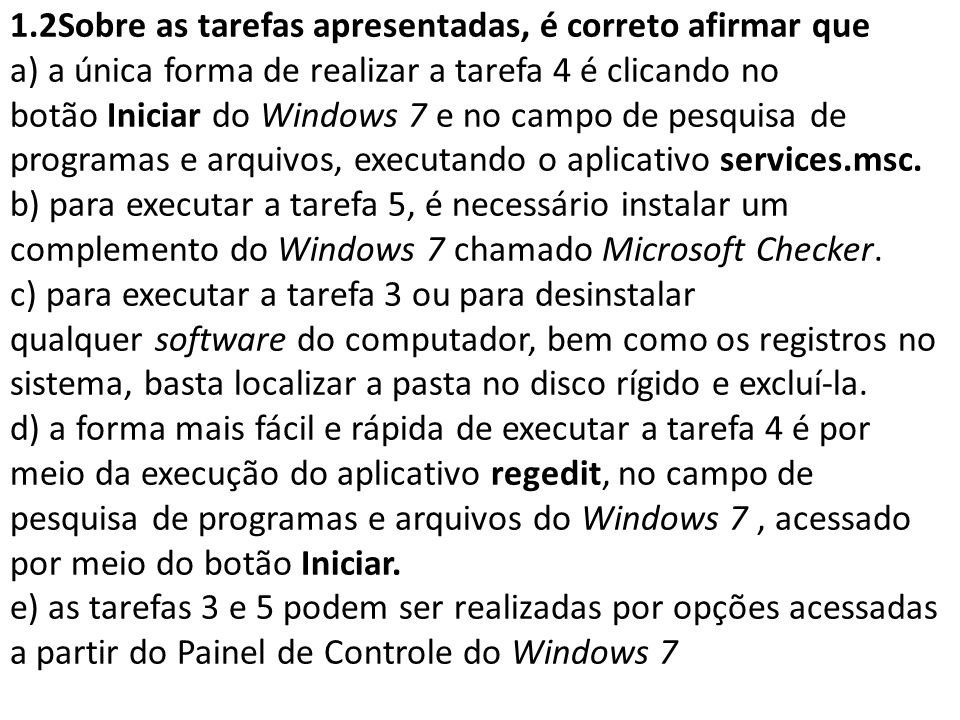1.2Sobre as tarefas apresentadas, é correto afirmar que a) a única forma de realizar a tarefa 4 é clicando no botão Iniciar do Windows 7 e no campo de pesquisa de programas e arquivos, executando o aplicativo services.msc.