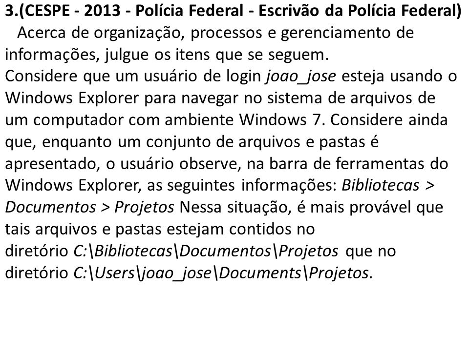 3.(CESPE - 2013 - Polícia Federal - Escrivão da Polícia Federal) Acerca de organização, processos e gerenciamento de informações, julgue os itens que se seguem.