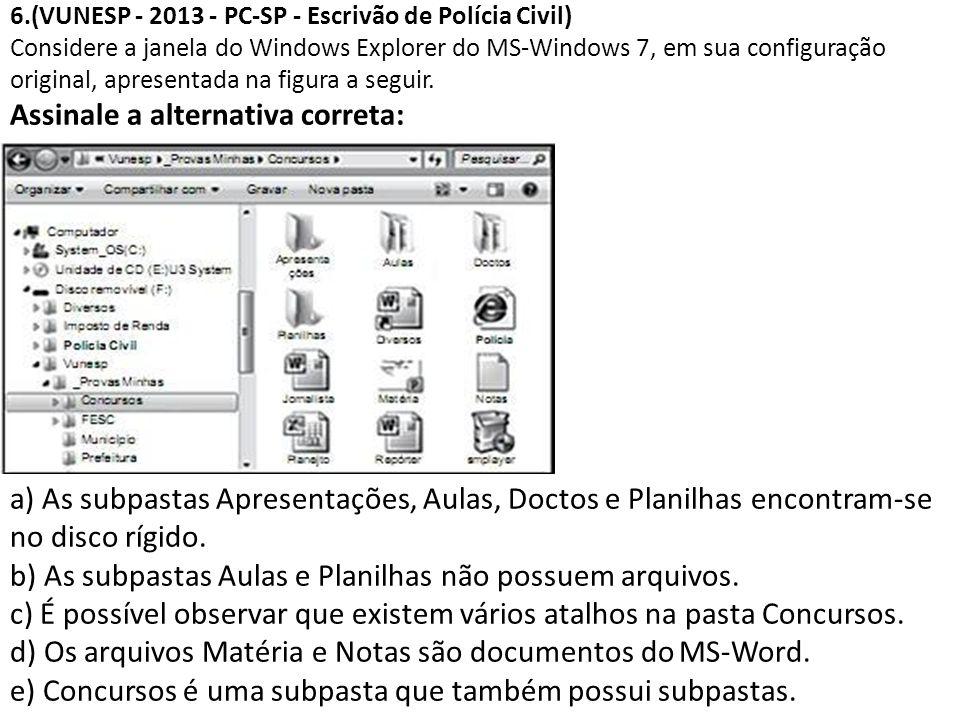 6.(VUNESP - 2013 - PC-SP - Escrivão de Polícia Civil) Considere a janela do Windows Explorer do MS-Windows 7, em sua configuração original, apresentada na figura a seguir.