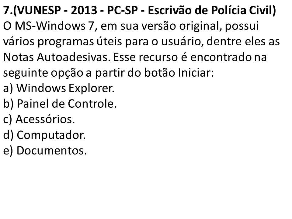 7.(VUNESP - 2013 - PC-SP - Escrivão de Polícia Civil) O MS-Windows 7, em sua versão original, possui vários programas úteis para o usuário, dentre eles as Notas Autoadesivas.