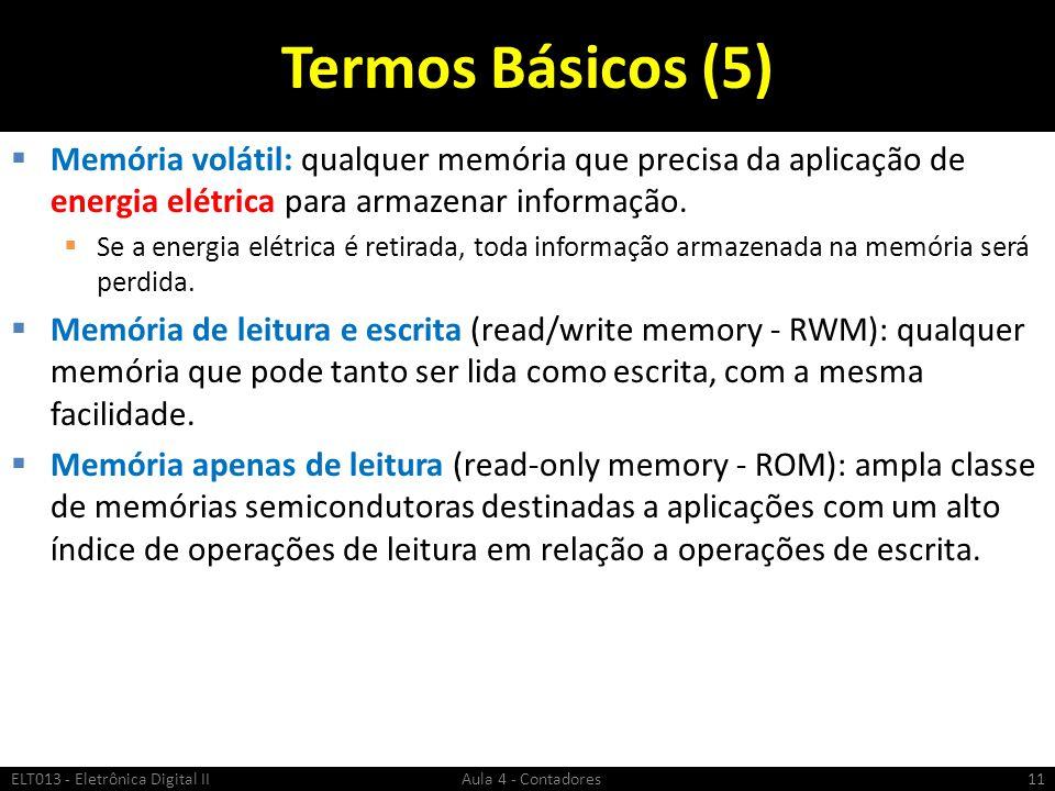 Termos Básicos (5) Memória volátil: qualquer memória que precisa da aplicação de energia elétrica para armazenar informação.
