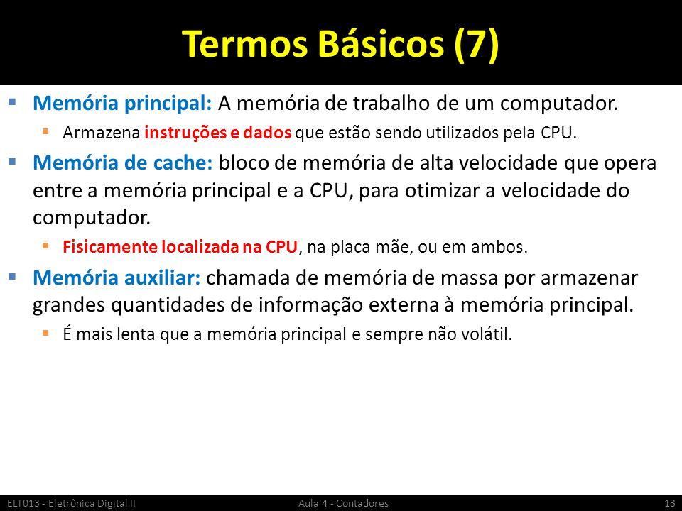 Termos Básicos (7) Memória principal: A memória de trabalho de um computador. Armazena instruções e dados que estão sendo utilizados pela CPU.