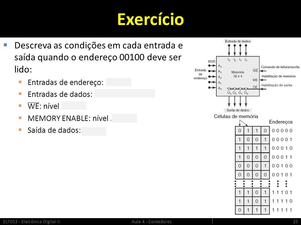 Exercício Descreva as condições em cada entrada e saída quando o endereço 00100 deve ser lido: Entradas de endereço: 00100.