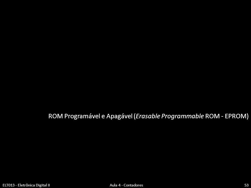 ROM Programável e Apagável (Erasable Programmable ROM - EPROM)
