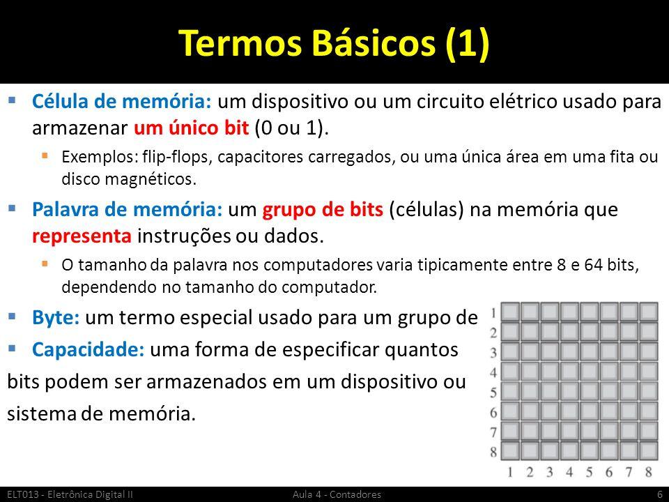 Termos Básicos (1) Célula de memória: um dispositivo ou um circuito elétrico usado para armazenar um único bit (0 ou 1).