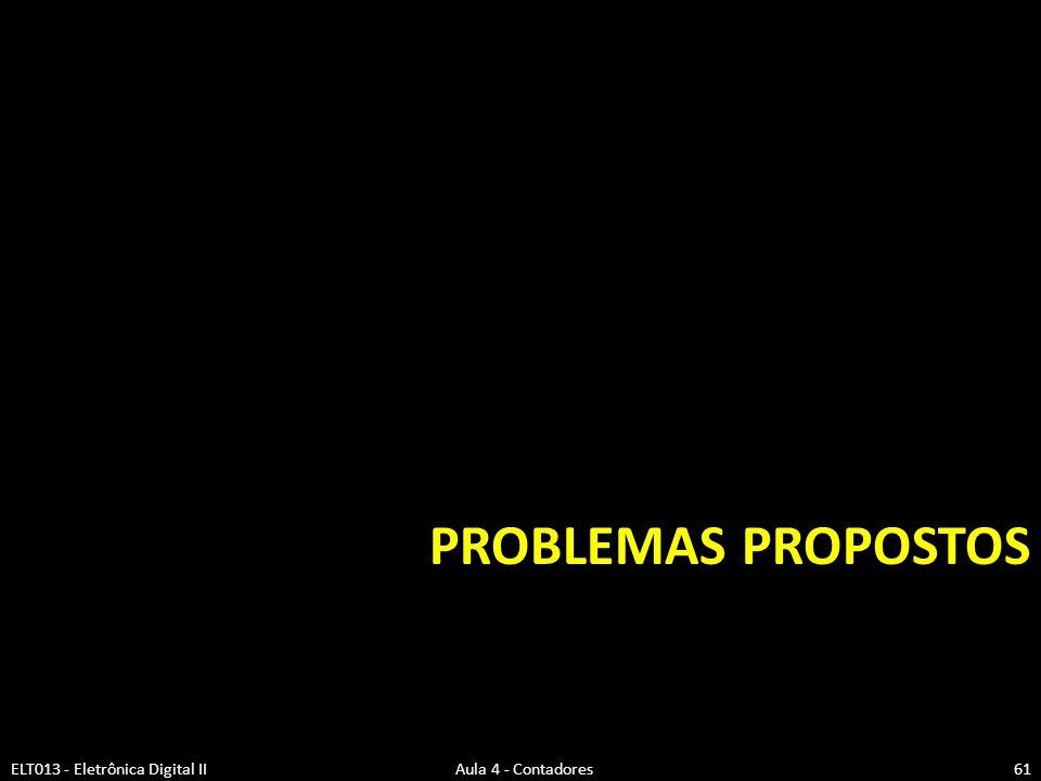 Problemas Propostos ELT013 - Eletrônica Digital II Aula 4 - Contadores.