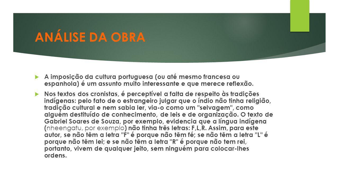 ANÁLISE DA OBRA A imposição da cultura portuguesa (ou até mesmo francesa ou espanhola) é um assunto muito interessante e que merece reflexão.
