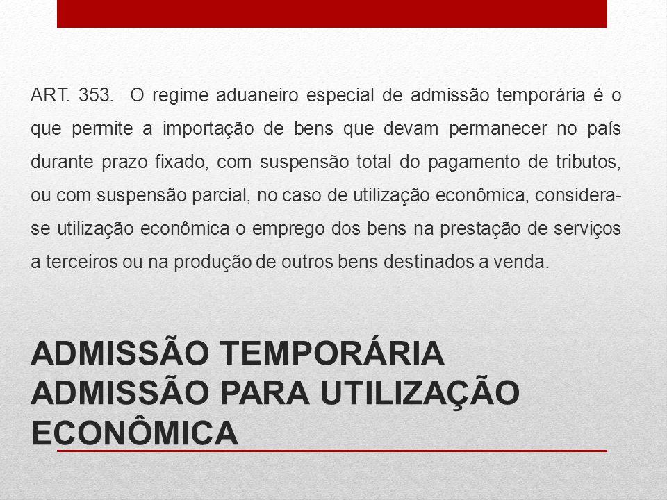 ADMISSÃO TEMPORÁRIA ADMISSÃO PARA UTILIZAÇÃO ECONÔMICA