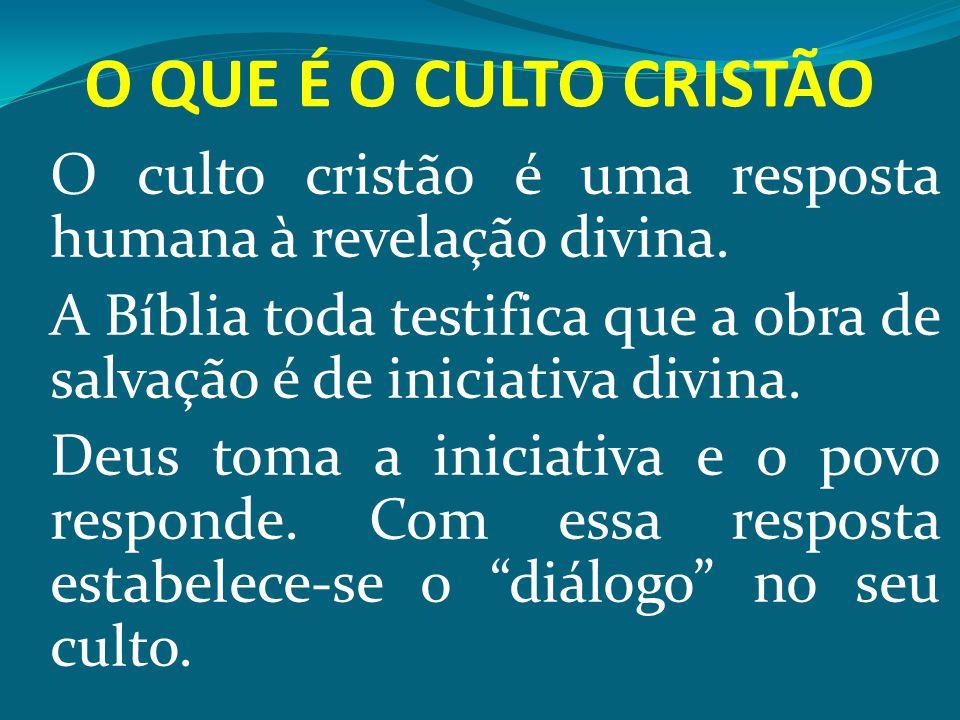 O QUE É O CULTO CRISTÃO O culto cristão é uma resposta humana à revelação divina.