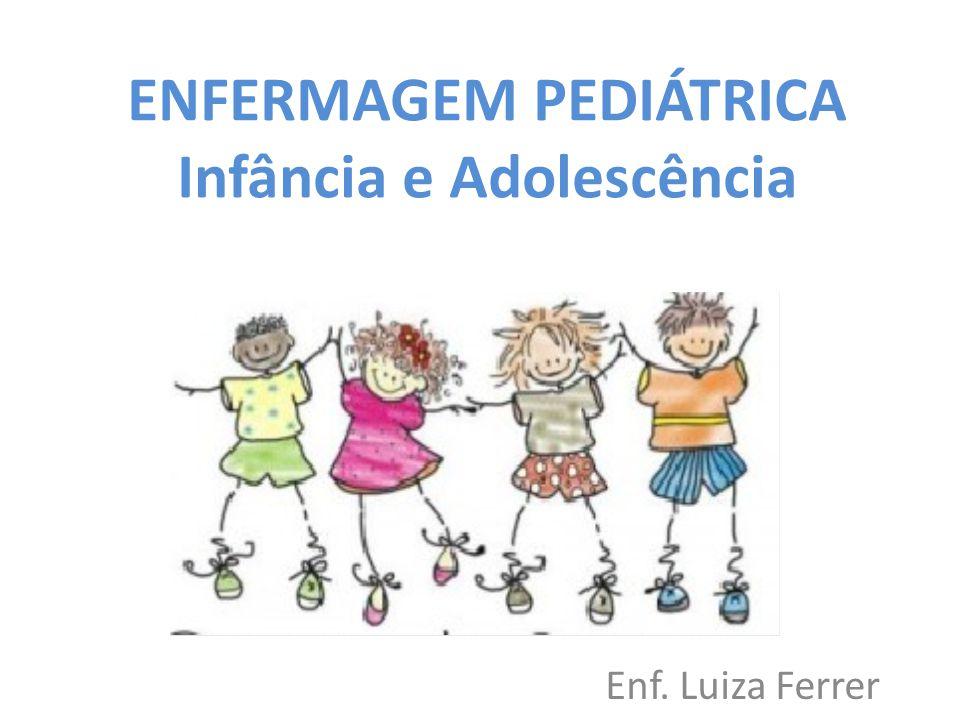 ENFERMAGEM PEDIÁTRICA Infância e Adolescência