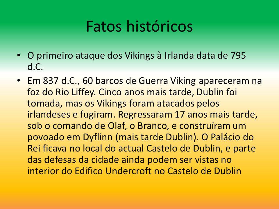 Fatos históricos O primeiro ataque dos Vikings à Irlanda data de 795 d.C.