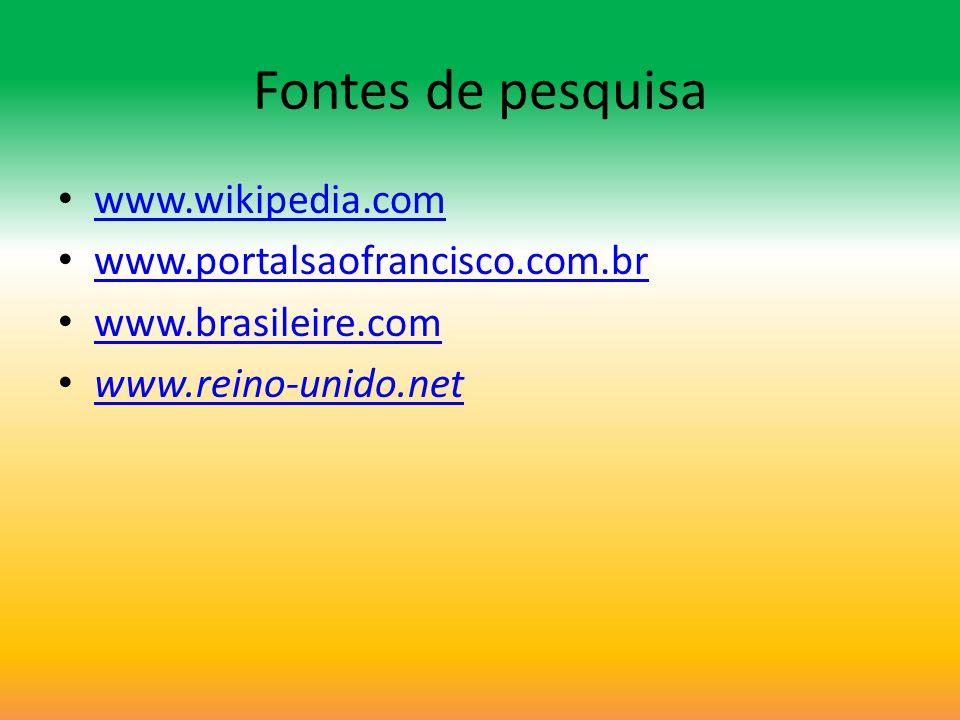 Fontes de pesquisa www.wikipedia.com www.portalsaofrancisco.com.br