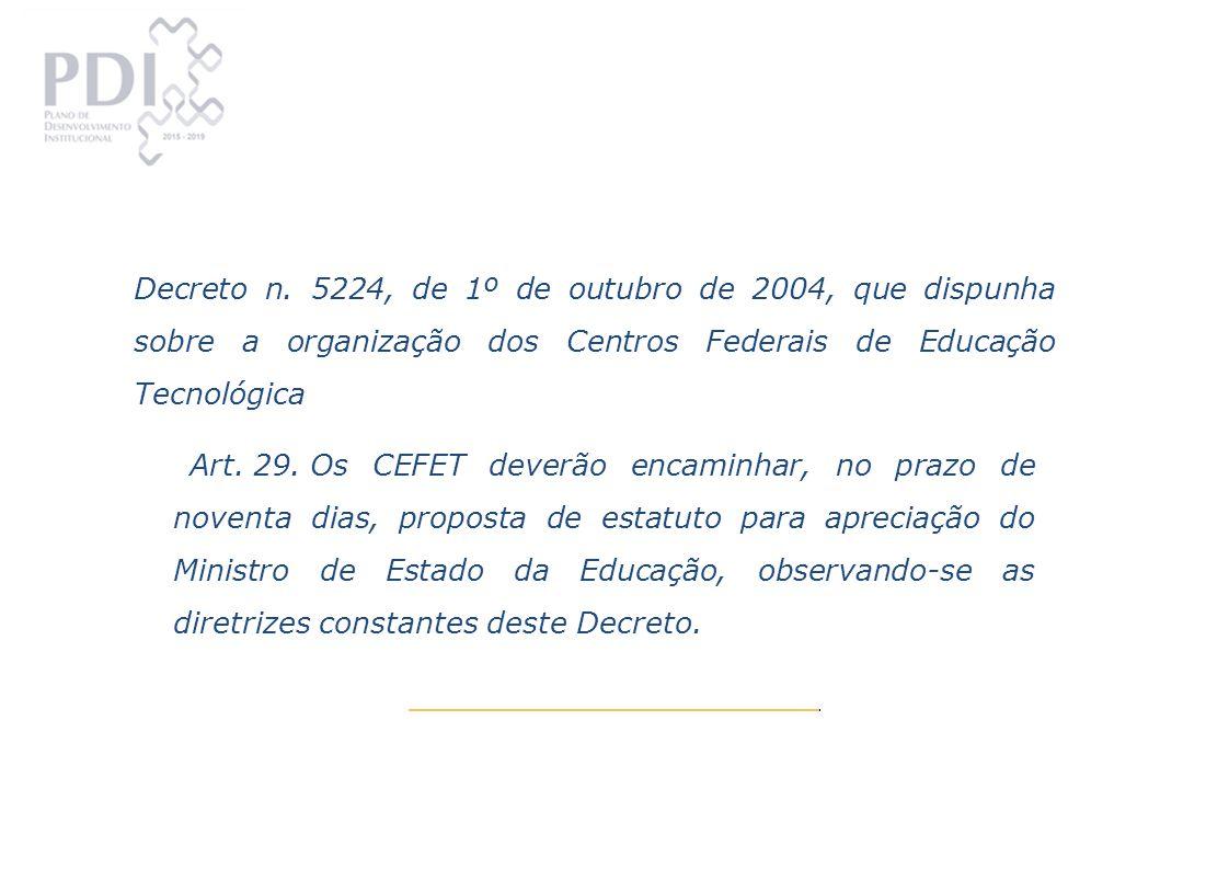 Decreto n. 5224, de 1º de outubro de 2004, que dispunha sobre a organização dos Centros Federais de Educação Tecnológica