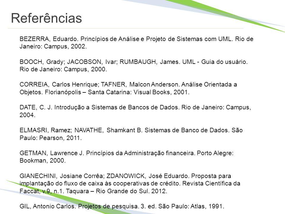 Referências BEZERRA, Eduardo. Princípios de Análise e Projeto de Sistemas com UML. Rio de Janeiro: Campus, 2002.