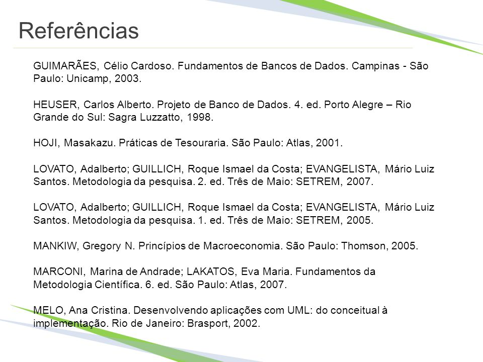 Referências GUIMARÃES, Célio Cardoso. Fundamentos de Bancos de Dados. Campinas - São Paulo: Unicamp, 2003.
