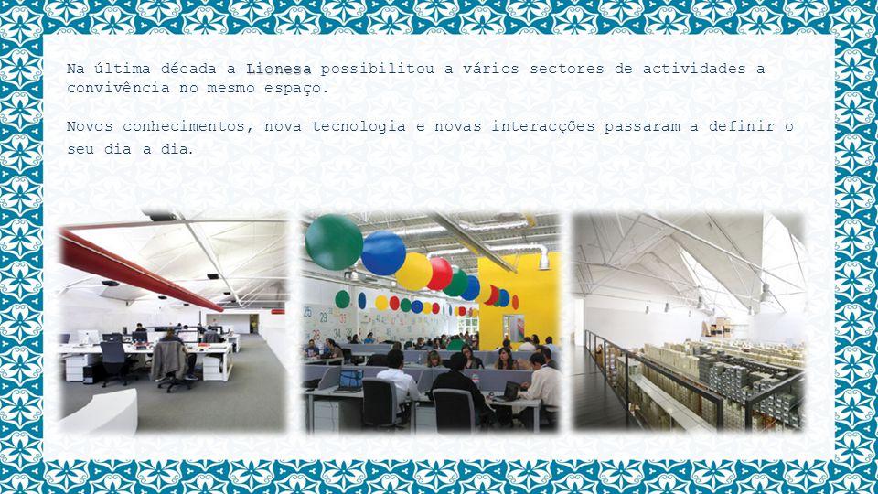 Na última década a Lionesa possibilitou a vários sectores de actividades a convivência no mesmo espaço.