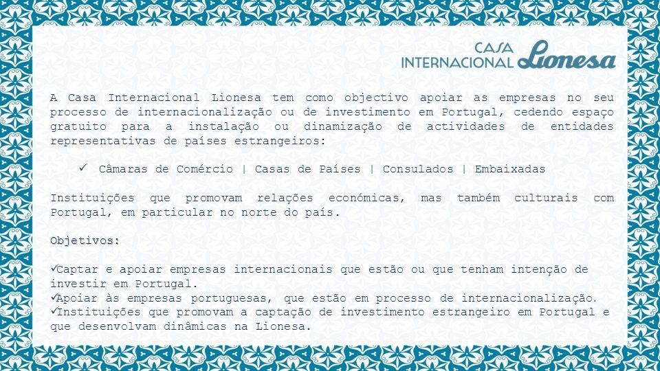 A Casa Internacional Lionesa tem como objectivo apoiar as empresas no seu processo de internacionalização ou de investimento em Portugal, cedendo espaço gratuito para a instalação ou dinamização de actividades de entidades representativas de países estrangeiros: