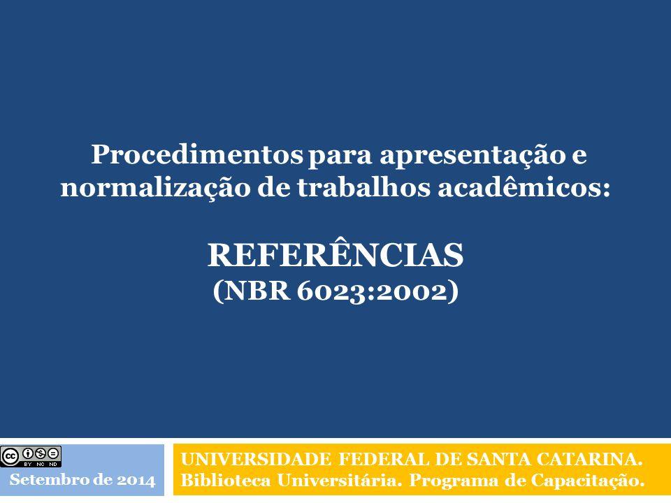 Procedimentos para apresentação e normalização de trabalhos acadêmicos: REFERÊNCIAS (NBR 6023:2002)