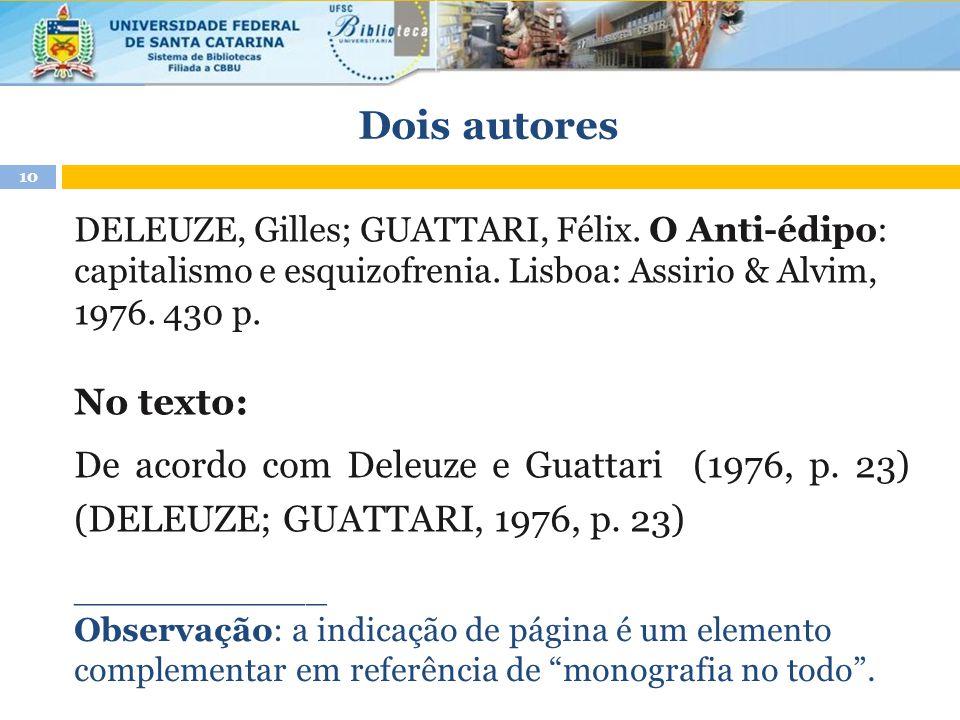 Dois autores DELEUZE, Gilles; GUATTARI, Félix. O Anti-édipo: capitalismo e esquizofrenia. Lisboa: Assirio & Alvim, 1976. 430 p.