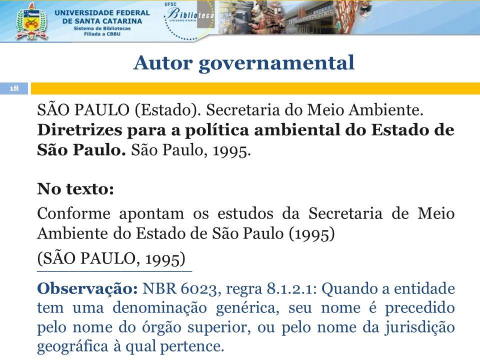Autor governamental SÃO PAULO (Estado). Secretaria do Meio Ambiente. Diretrizes para a política ambiental do Estado de São Paulo. São Paulo, 1995.
