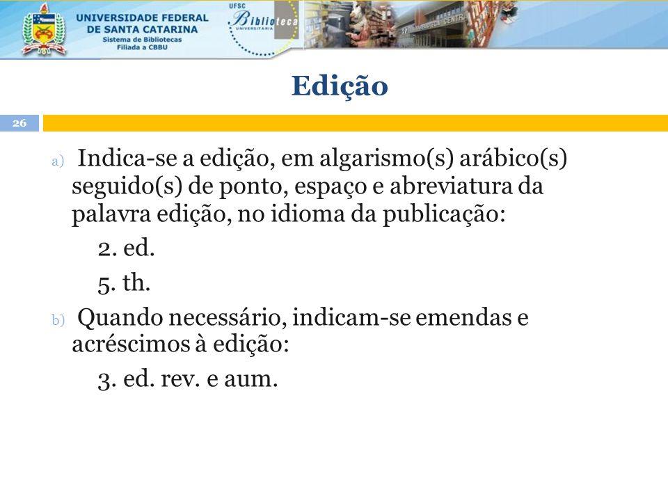Edição Indica-se a edição, em algarismo(s) arábico(s) seguido(s) de ponto, espaço e abreviatura da palavra edição, no idioma da publicação: