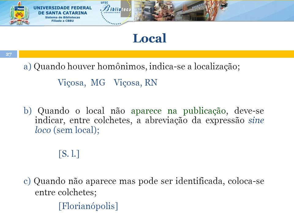 Local a) Quando houver homônimos, indica-se a localização;