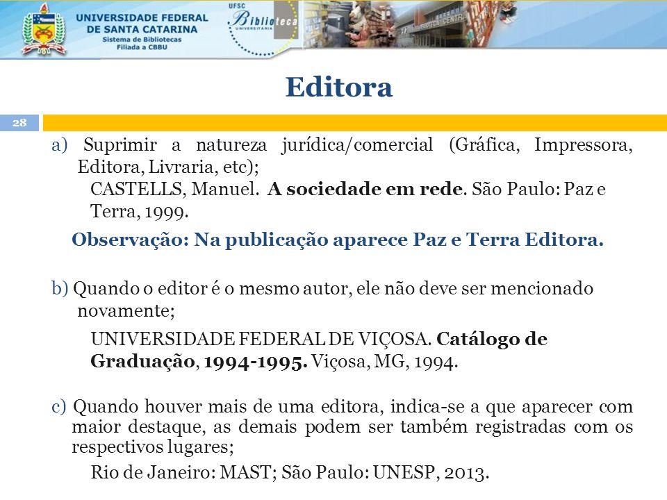 Editora a) Suprimir a natureza jurídica/comercial (Gráfica, Impressora, Editora, Livraria, etc);
