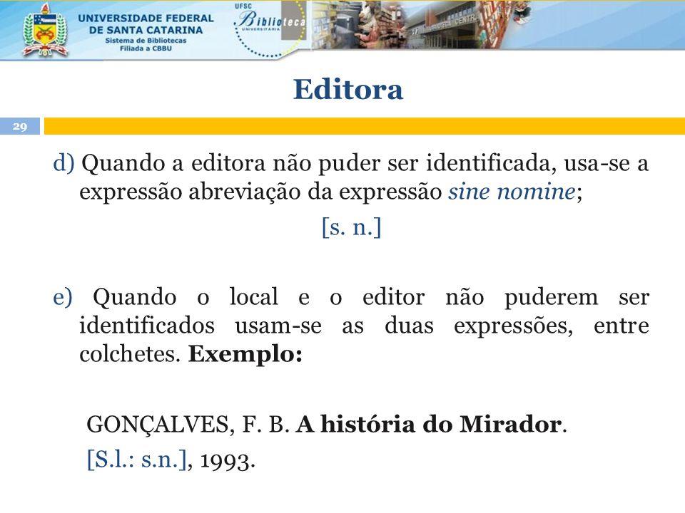 Editora d) Quando a editora não puder ser identificada, usa-se a expressão abreviação da expressão sine nomine;