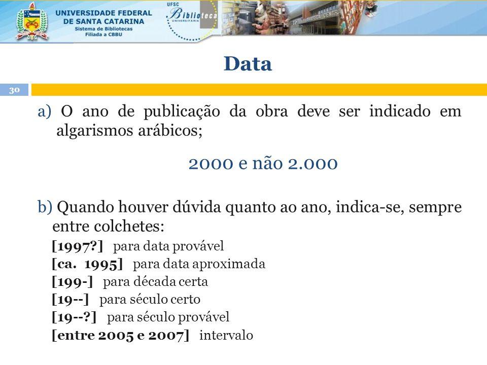Data a) O ano de publicação da obra deve ser indicado em algarismos arábicos; 2000 e não 2.000.
