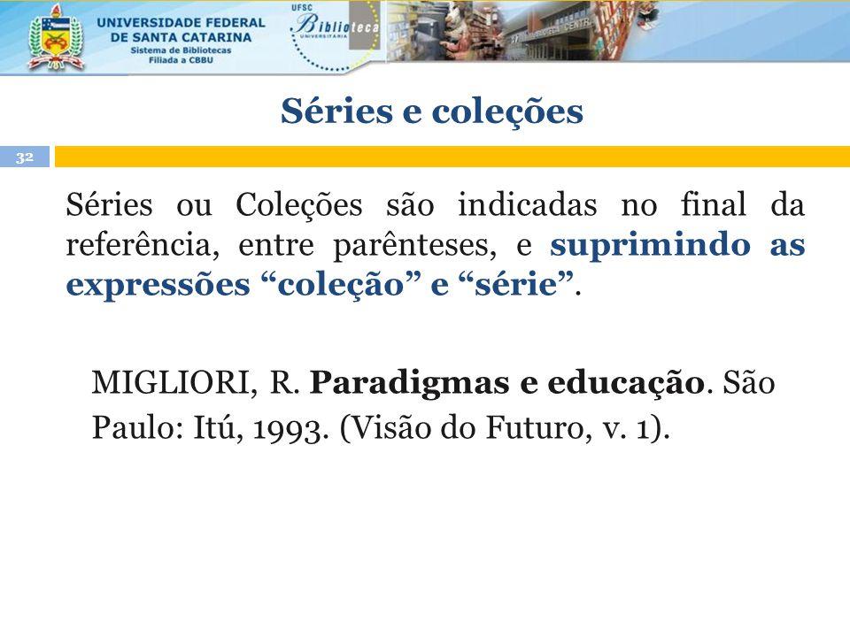 Séries e coleções Séries ou Coleções são indicadas no final da referência, entre parênteses, e suprimindo as expressões coleção e série .