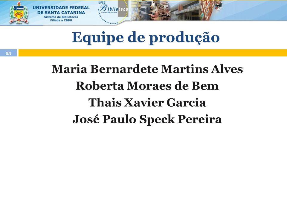 Equipe de produção Maria Bernardete Martins Alves Roberta Moraes de Bem Thais Xavier Garcia José Paulo Speck Pereira