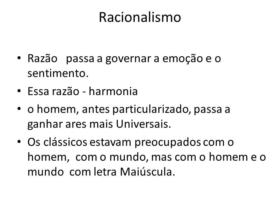 Racionalismo Razão passa a governar a emoção e o sentimento.