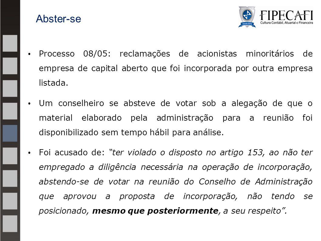 Abster-se Processo 08/05: reclamações de acionistas minoritários de empresa de capital aberto que foi incorporada por outra empresa listada.