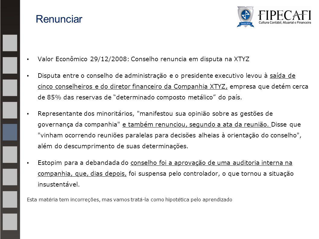 Renunciar Valor Econômico 29/12/2008: Conselho renuncia em disputa na XTYZ.