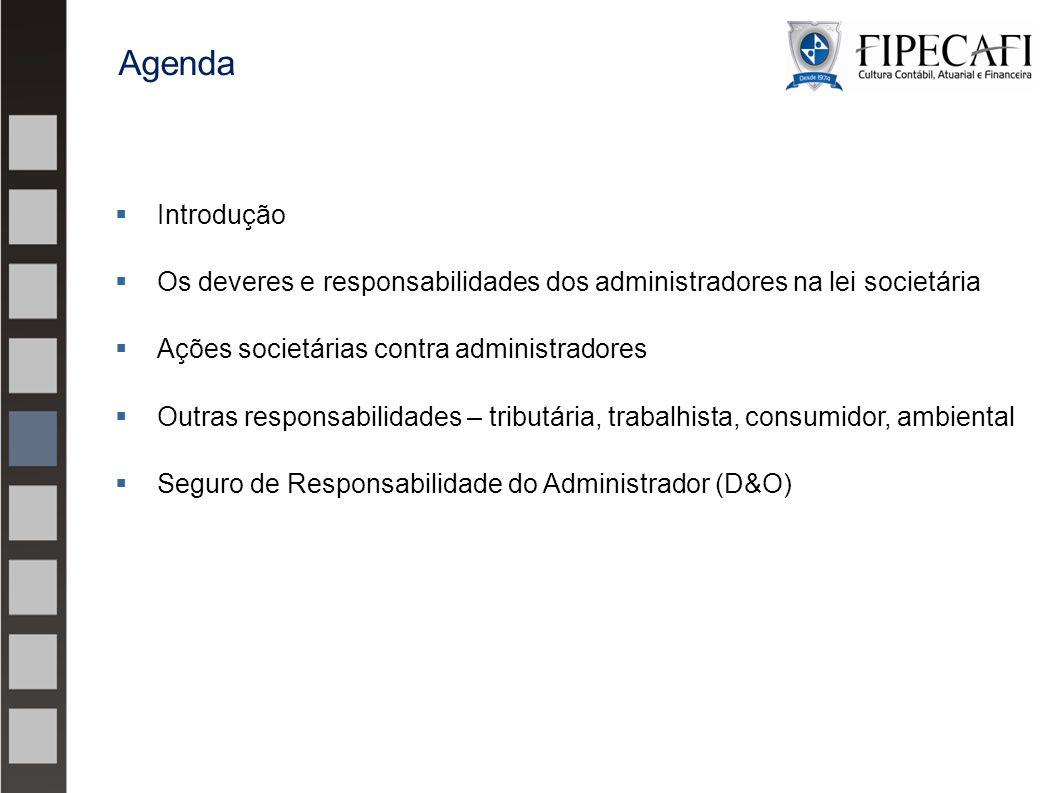 Agenda Introdução. Os deveres e responsabilidades dos administradores na lei societária. Ações societárias contra administradores.
