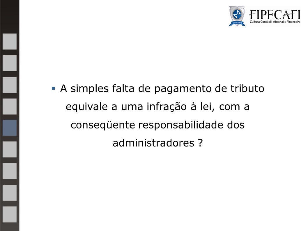 A simples falta de pagamento de tributo equivale a uma infração à lei, com a conseqüente responsabilidade dos administradores