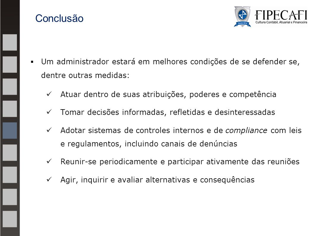 Conclusão Um administrador estará em melhores condições de se defender se, dentre outras medidas: