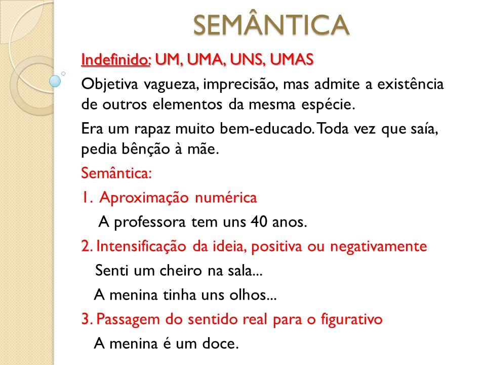 SEMÂNTICA Indefinido: UM, UMA, UNS, UMAS