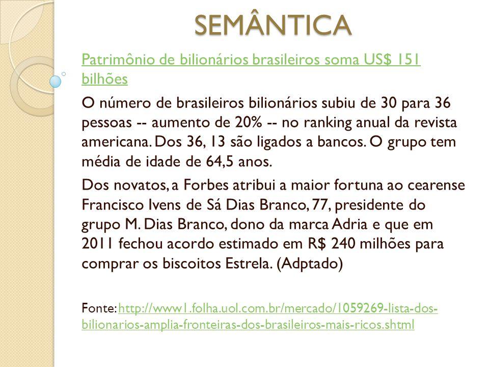 SEMÂNTICA Patrimônio de bilionários brasileiros soma US$ 151 bilhões