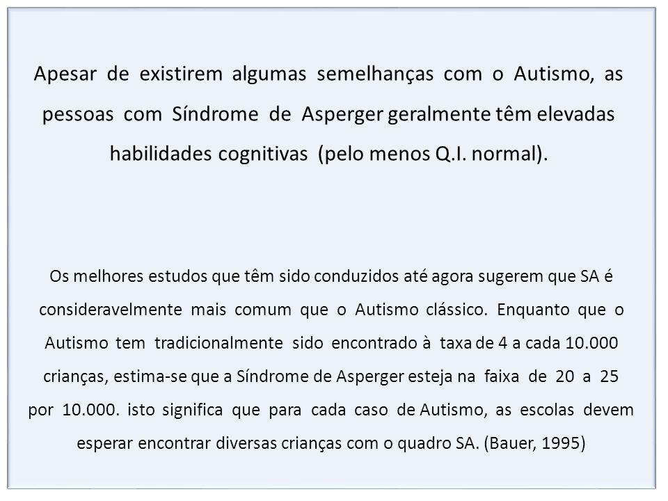 Apesar de existirem algumas semelhanças com o Autismo, as pessoas com Síndrome de Asperger geralmente têm elevadas habilidades cognitivas (pelo menos Q.I. normal).