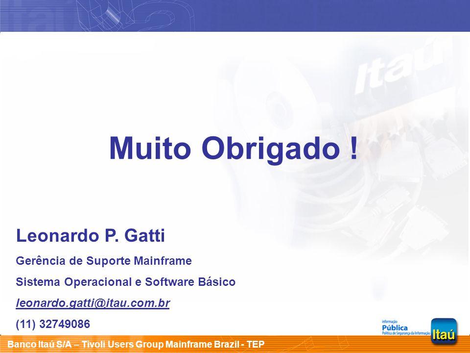 Muito Obrigado ! Leonardo P. Gatti Gerência de Suporte Mainframe