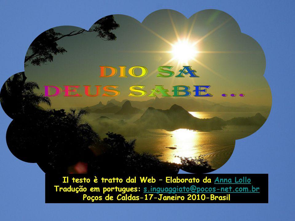 Dio sa Deus sabe ... Il testo è tratto dal Web – Elaborato da Anna Lollo. Tradução em portugues: s.inguaggiato@pocos-net.com.br.